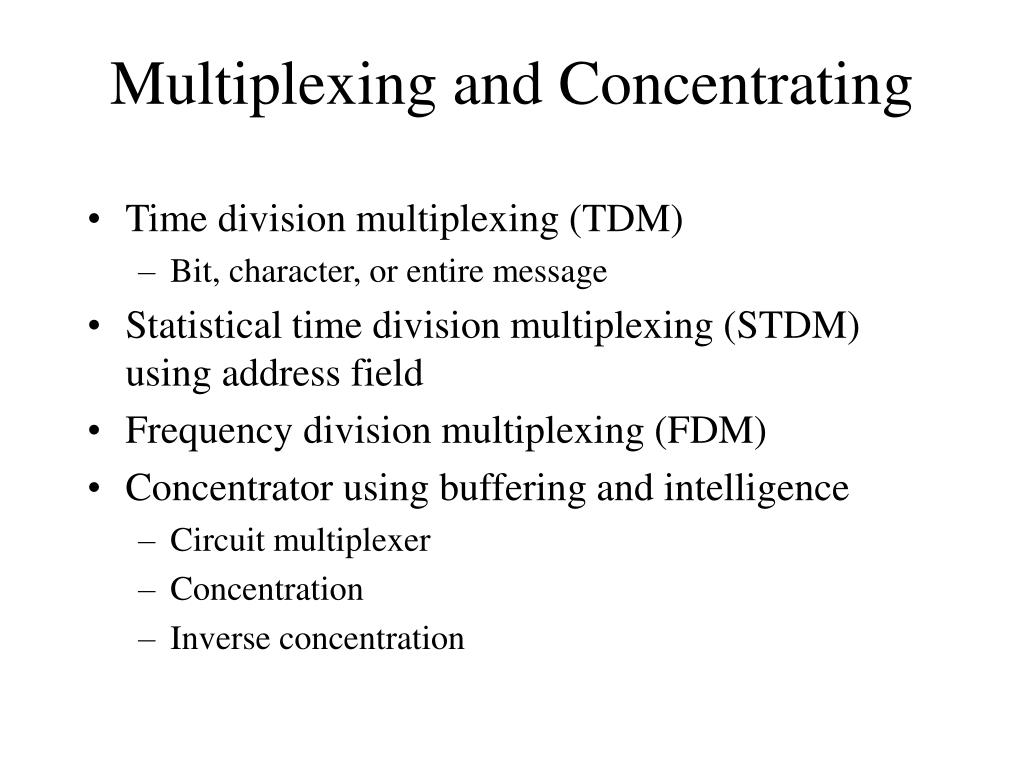 Multiplexing and Concentrating