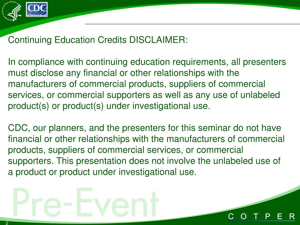 Continuing Education Credits DISCLAIMER: