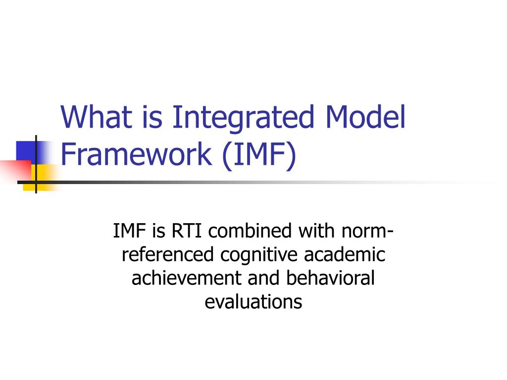 What is Integrated Model Framework (IMF)