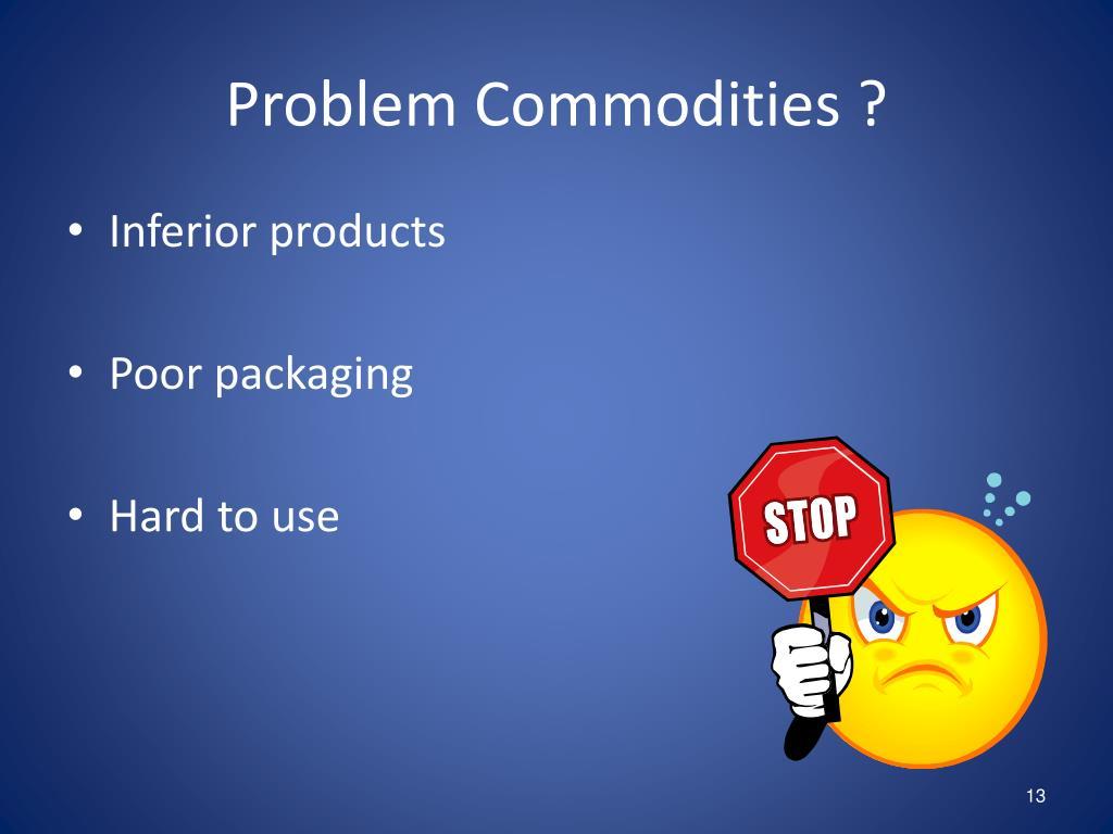 Problem Commodities ?