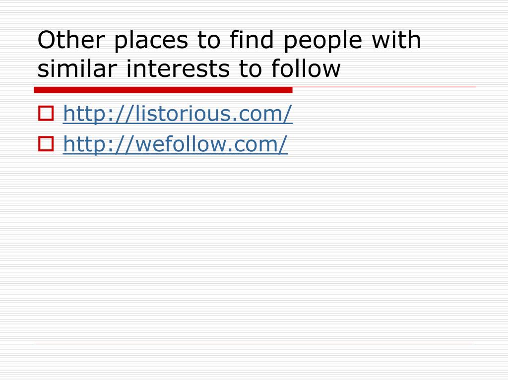 Other places to find people with similar interests to follow