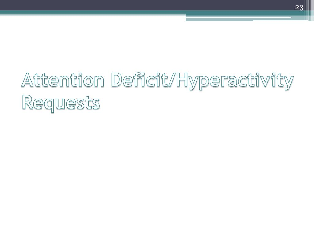 Attention Deficit/Hyperactivity Requests