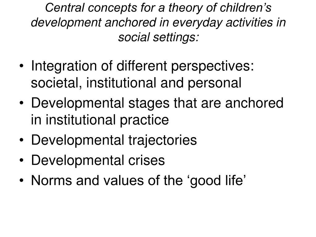 Central concepts for a theory of children's development anchored in everyday activities in social settings: