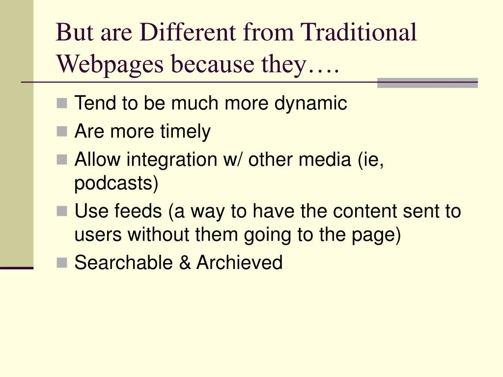 But are Different from Traditional Webpages because they….