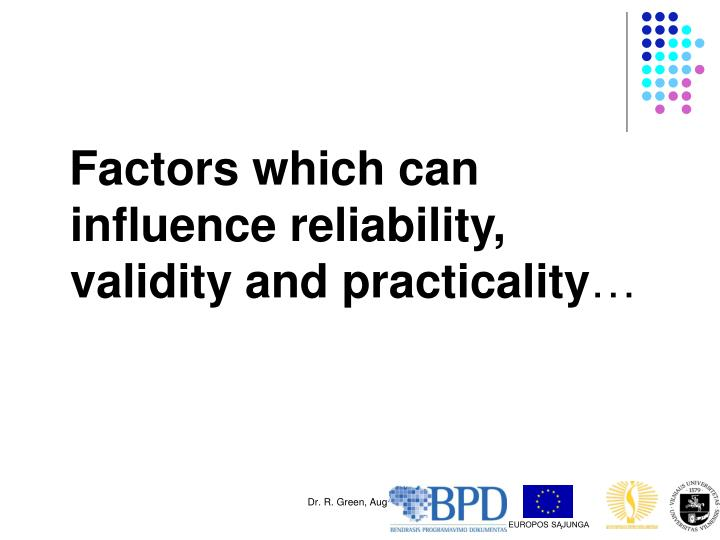 Factors which can influence reliability, validity and practicality