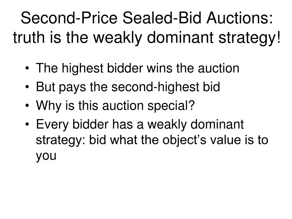 Second-Price Sealed-Bid Auctions: truth is the weakly dominant strategy!