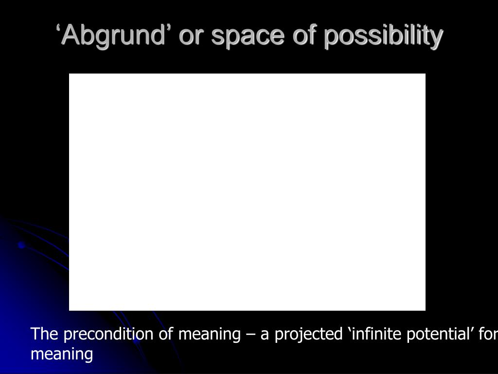 'Abgrund' or space of possibility
