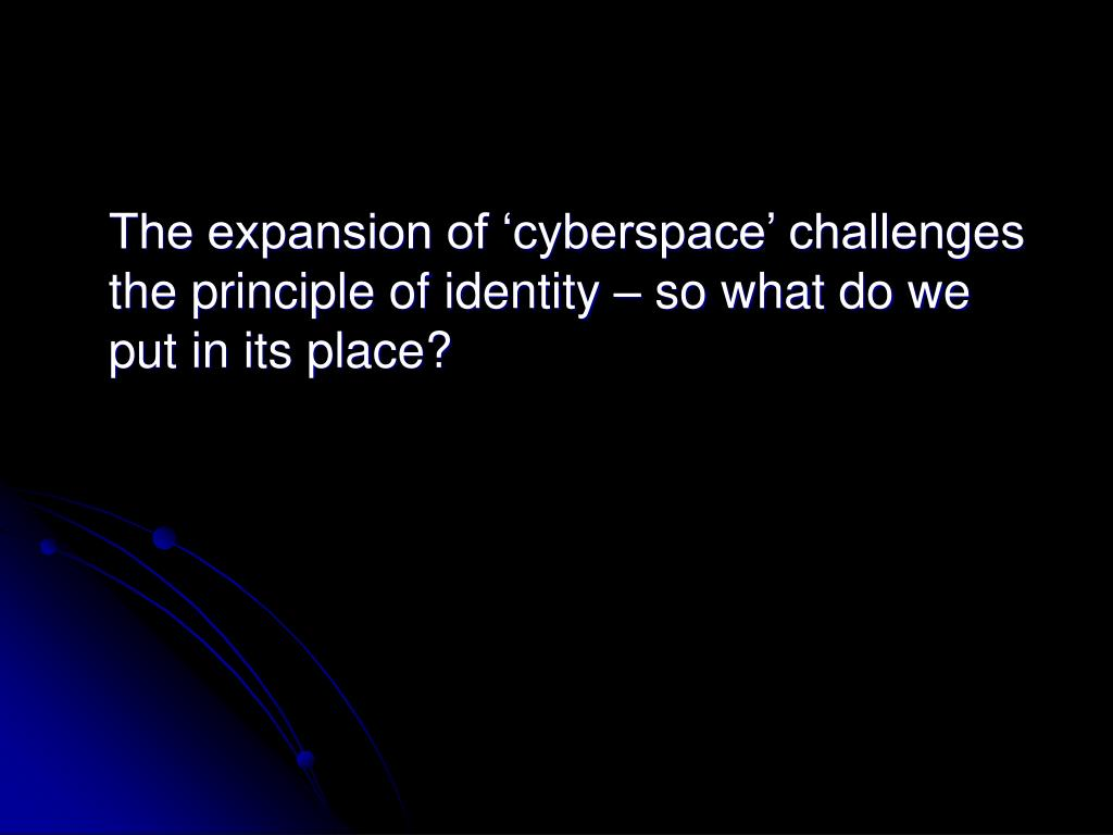 The expansion of 'cyberspace' challenges the principle of identity – so what do we put in its place?