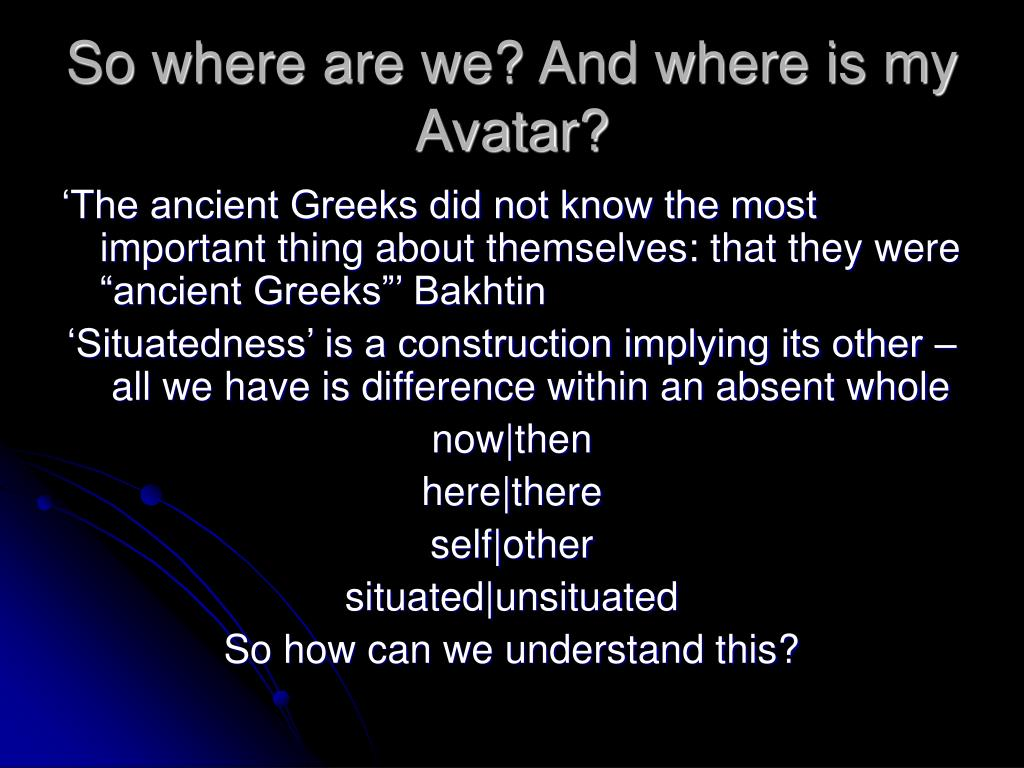 So where are we? And where is my Avatar?