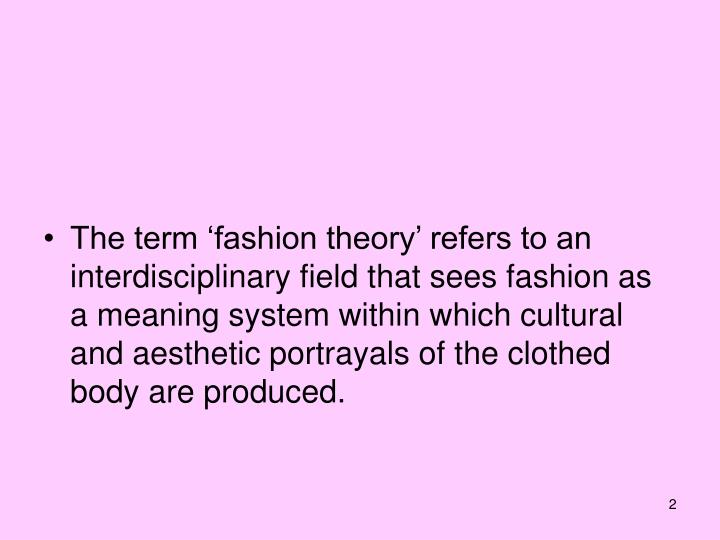 The term 'fashion theory' refers to an interdisciplinary field that sees fashion as a meaning sy...