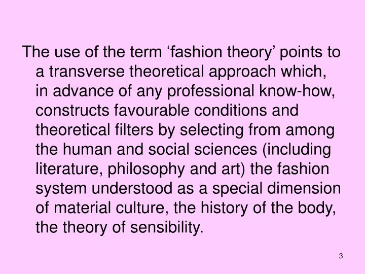 The use of the term 'fashion theory' points to a transverse theoretical approach which, in advan...