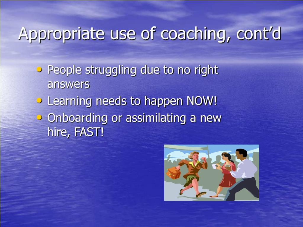 Appropriate use of coaching, cont'd