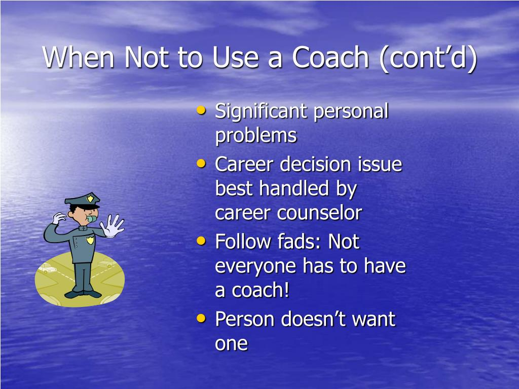 When Not to Use a Coach (cont'd)
