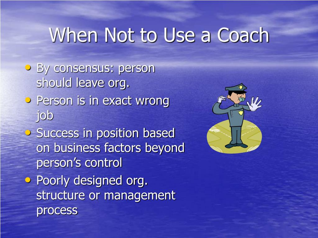 When Not to Use a Coach