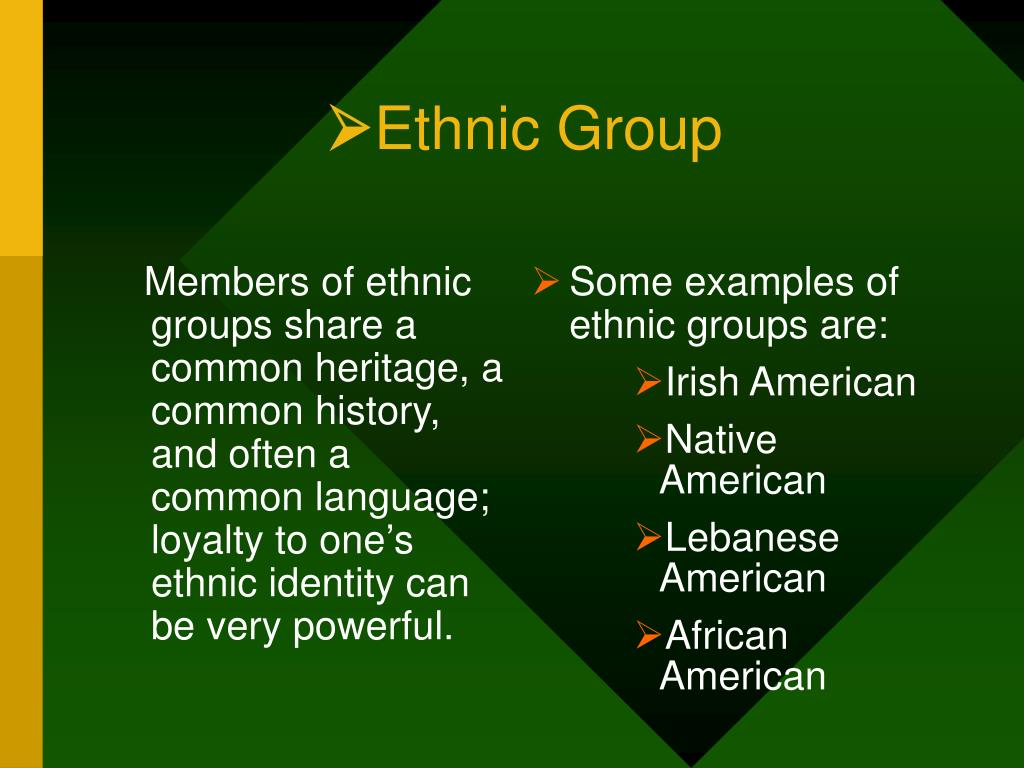 Members of ethnic groups share a common heritage, a common history, and often a common language; loyalty to one's ethnic identity can be very powerful.