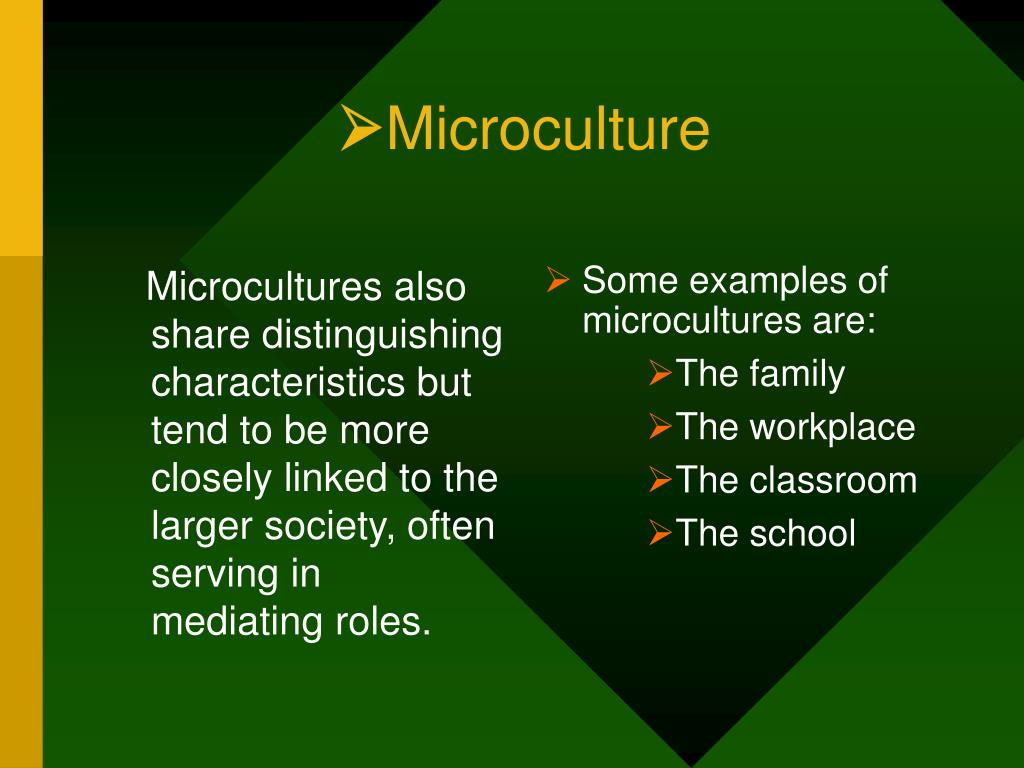Microcultures also share distinguishing characteristics but tend to be more closely linked to the larger society, often serving in mediating roles.