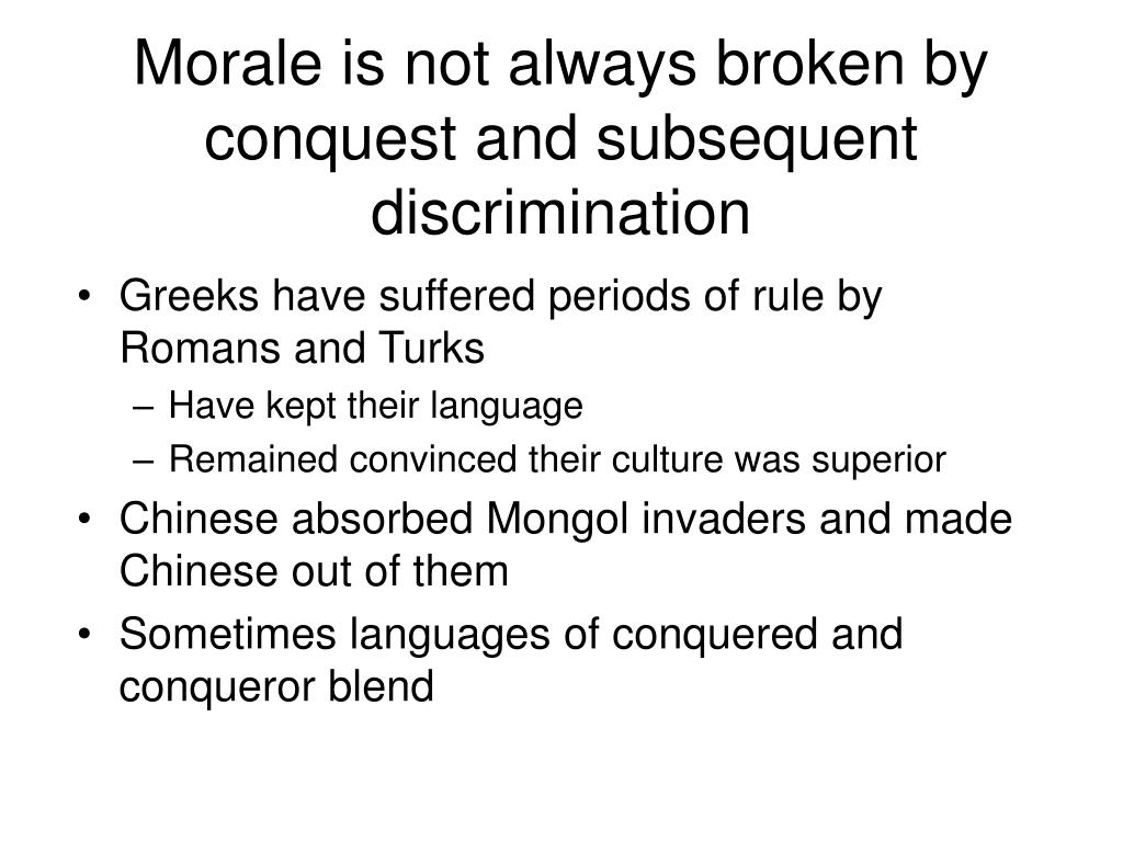 Morale is not always broken by conquest and subsequent discrimination