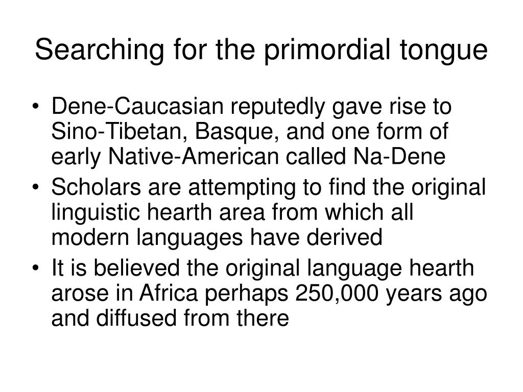 Searching for the primordial tongue