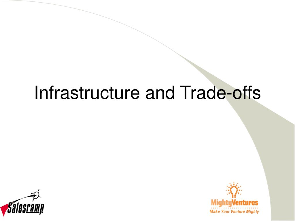 Infrastructure and Trade-offs