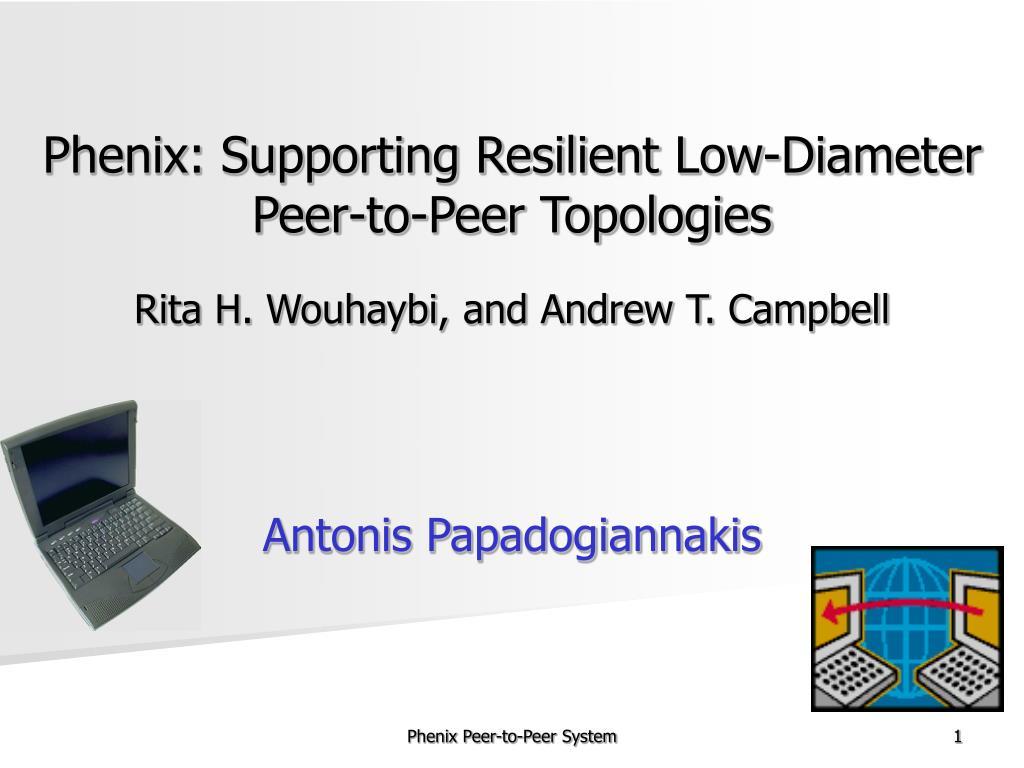 Phenix: Supporting Resilient Low-Diameter Peer-to-Peer Topologies