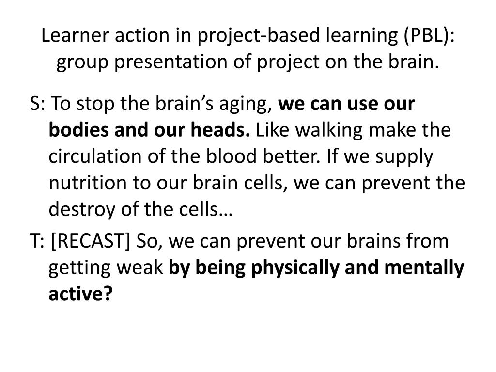 Learner action in project-based learning (PBL): group presentation of project on the brain.