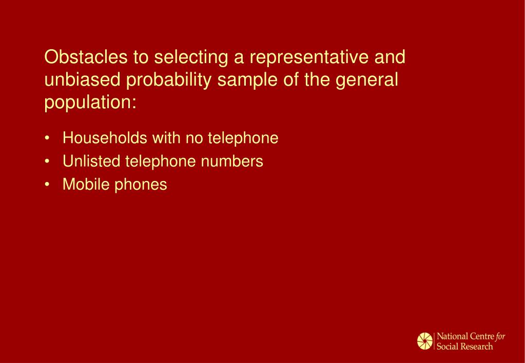 Obstacles to selecting a representative and unbiased probability sample of the general population: