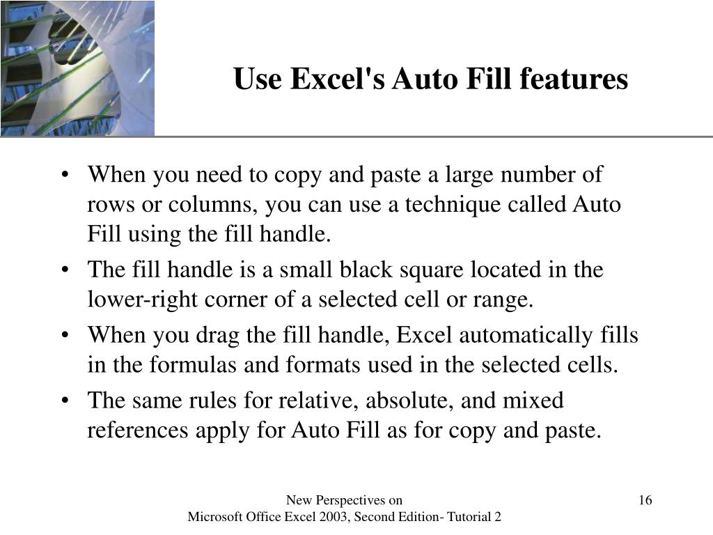 Use Excel's Auto Fill features