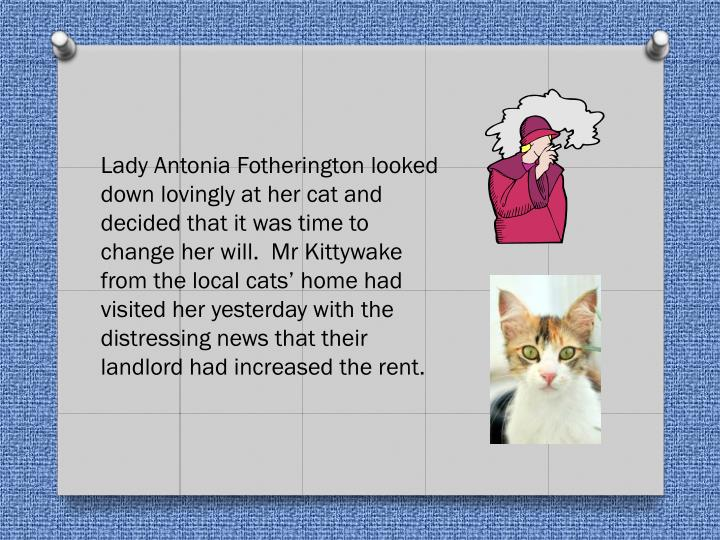 Lady Antonia Fotherington looked down lovingly at her cat and decided that it was time to change her...