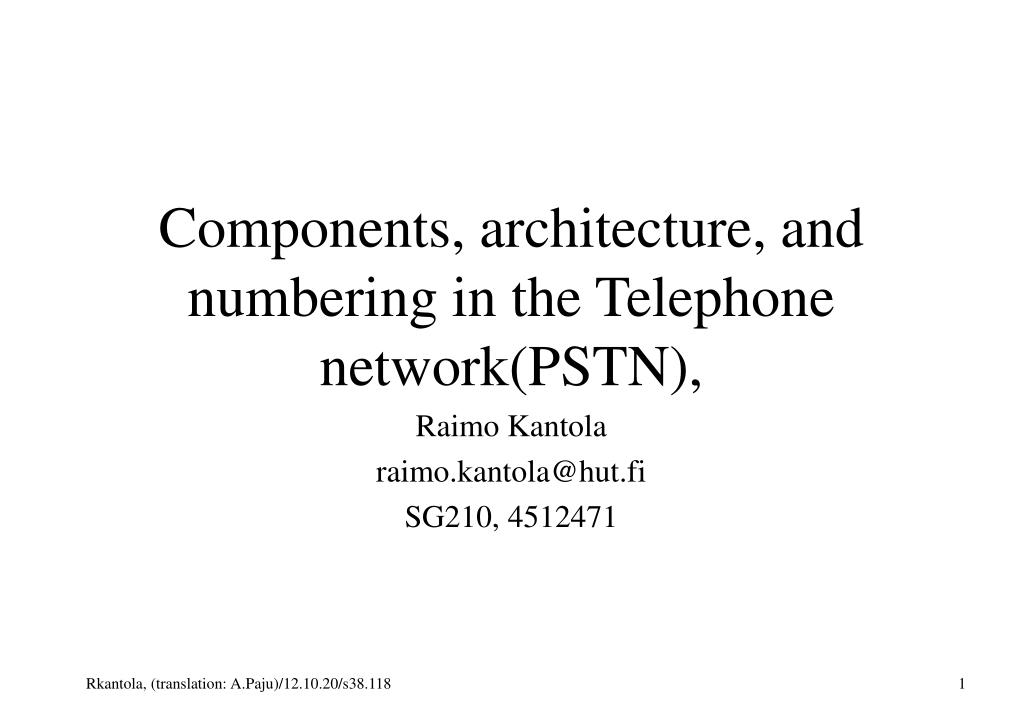 Components, architecture, and numbering in the Telephone network(PSTN),