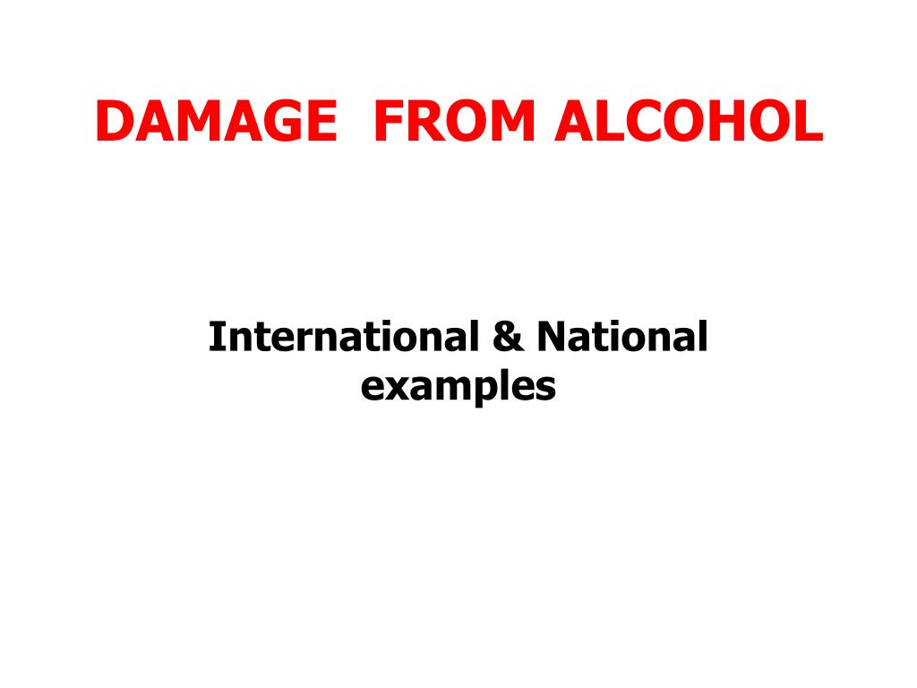 DAMAGE  FROM ALCOHOL