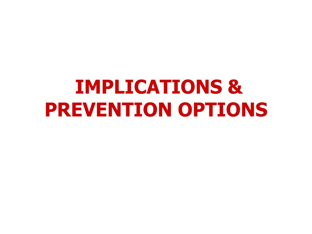 IMPLICATIONS & PREVENTION OPTIONS