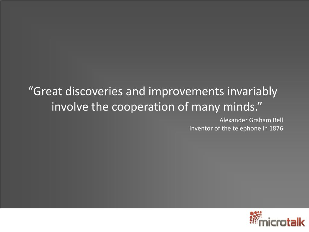 """""""Great discoveries and improvements invariably involve the cooperation of many minds."""""""