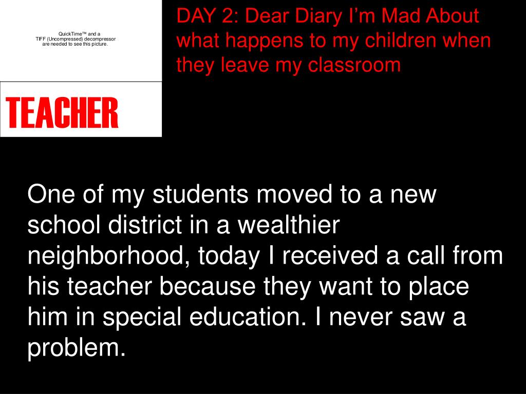 DAY 2: Dear Diary I'm Mad About what happens to my children when they leave my classroom