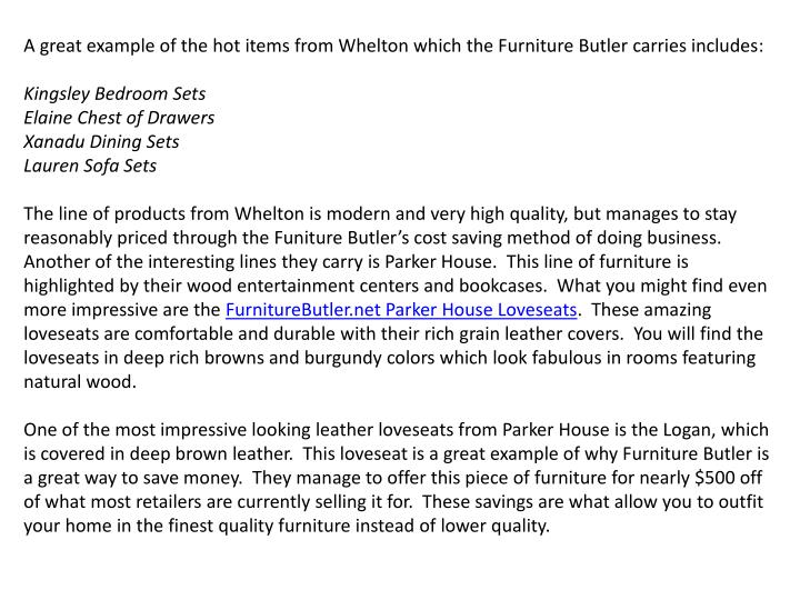 A great example of the hot items from Whelton which the Furniture Butler carries includes