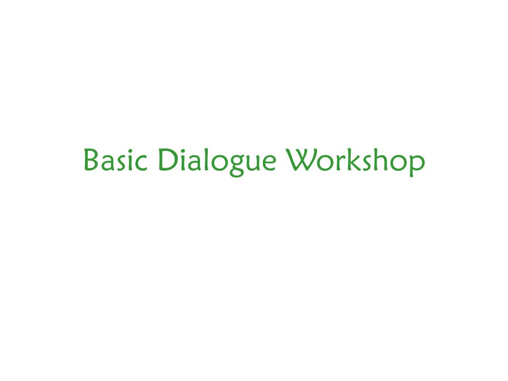 Basic Dialogue Workshop