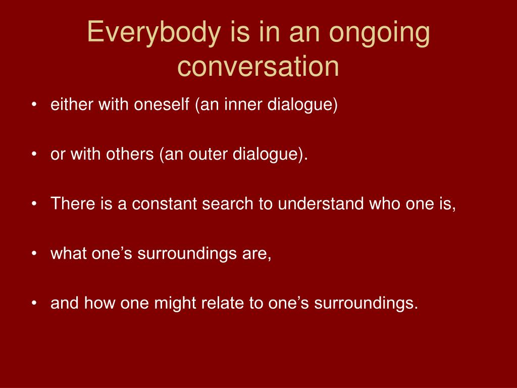 Everybody is in an ongoing conversation