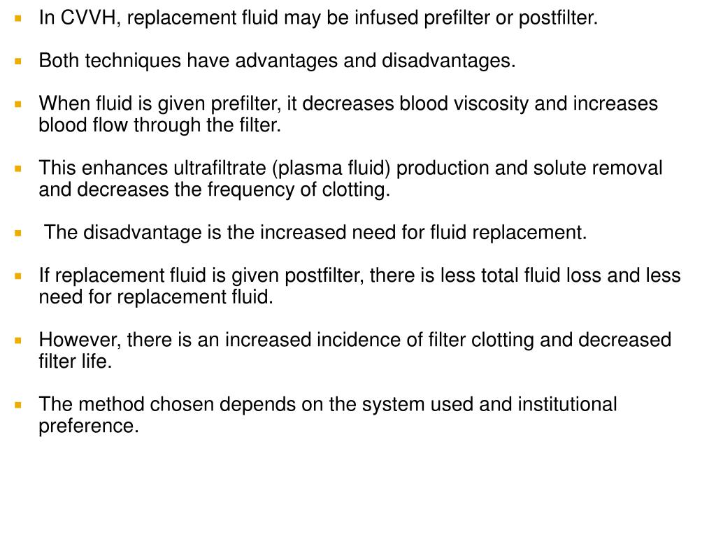 In CVVH, replacement fluid may be infused prefilter or postfilter.