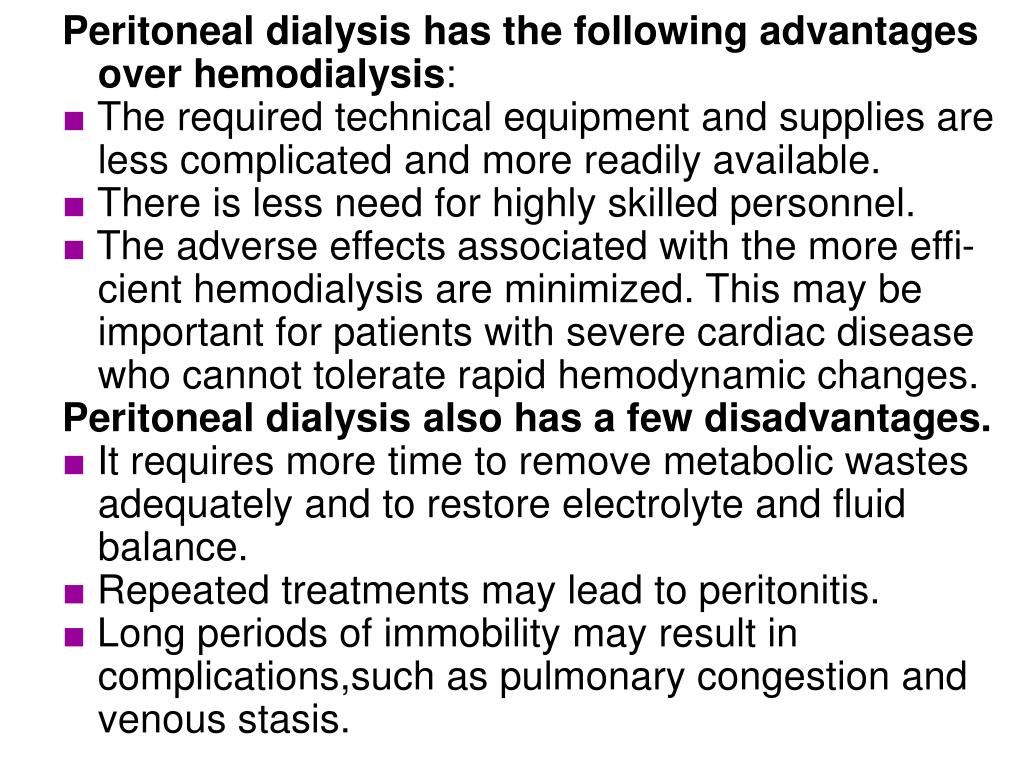 Peritoneal dialysis has the following advantages over hemodialysis