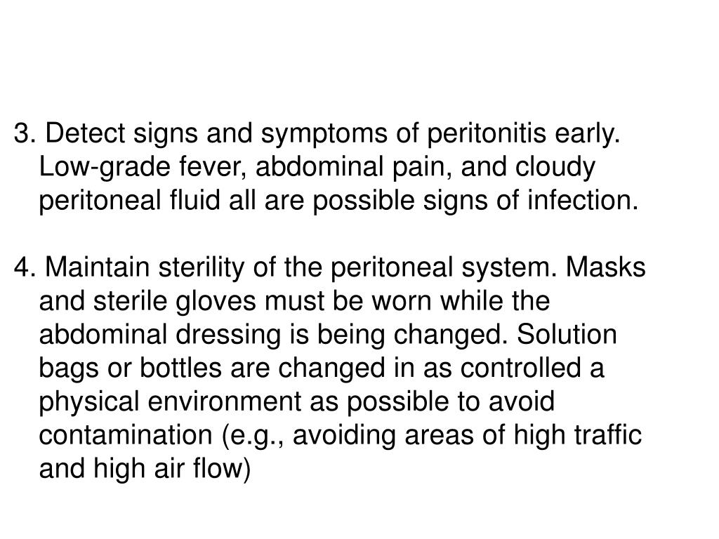 3. Detect signs and symptoms of peritonitis early.
