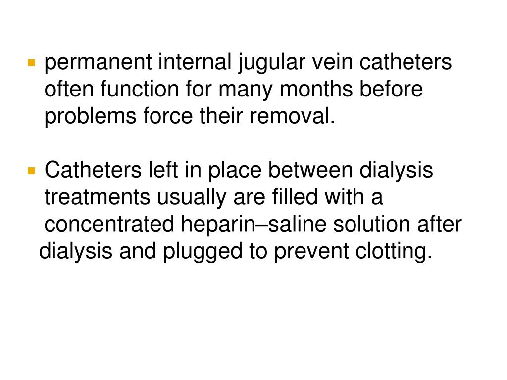 permanent internal jugular vein catheters often function for many months before problems force their removal.