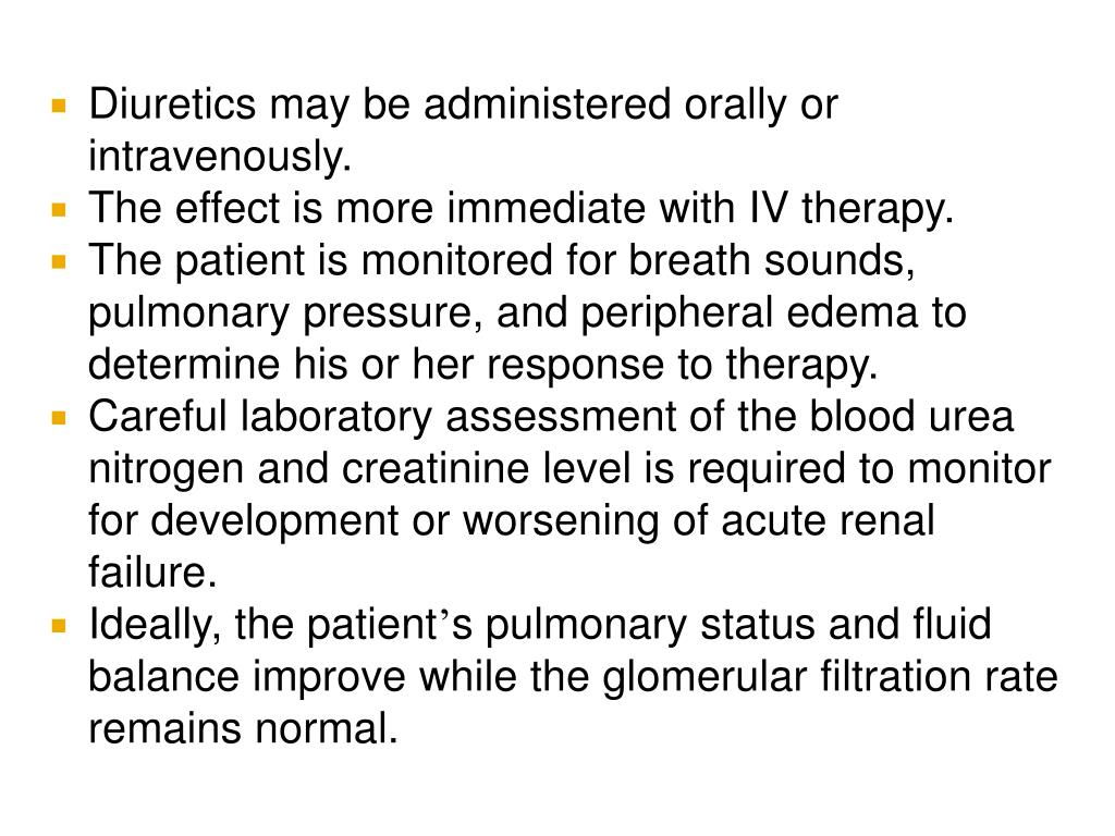 Diuretics may be administered orally or intravenously.
