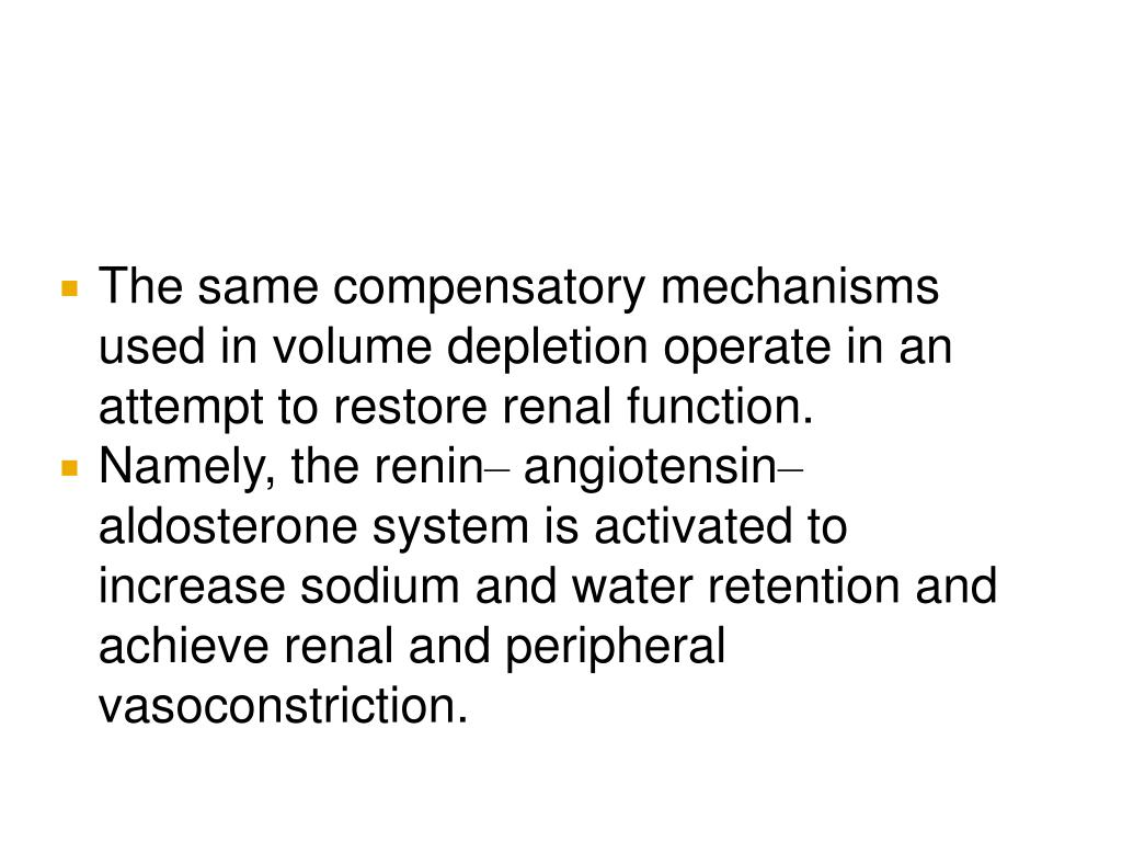 The same compensatory mechanisms used in volume depletion operate in an attempt to restore renal function.