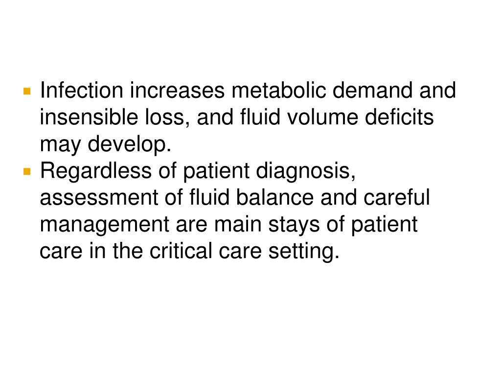 Infection increases metabolic demand and insensible loss, and fluid volume deficits may develop.