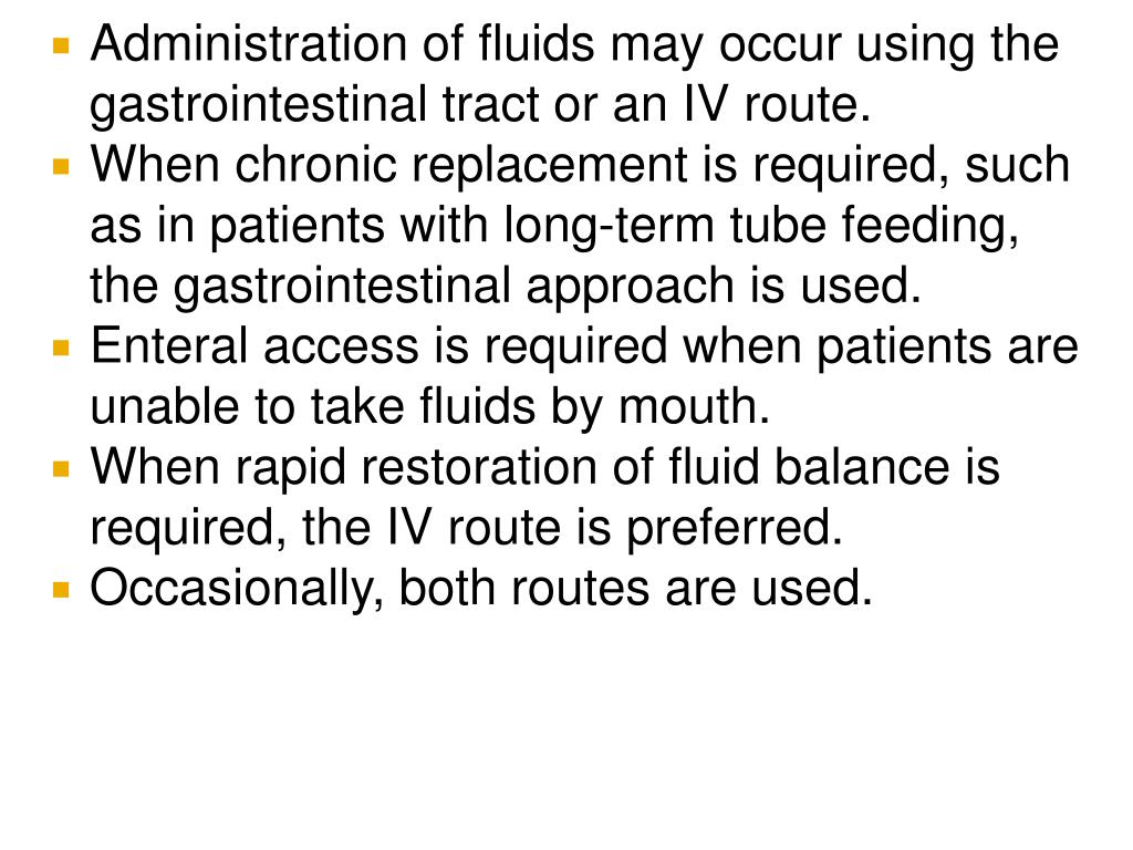 Administration of fluids may occur using the gastrointestinal tract or an IV route.