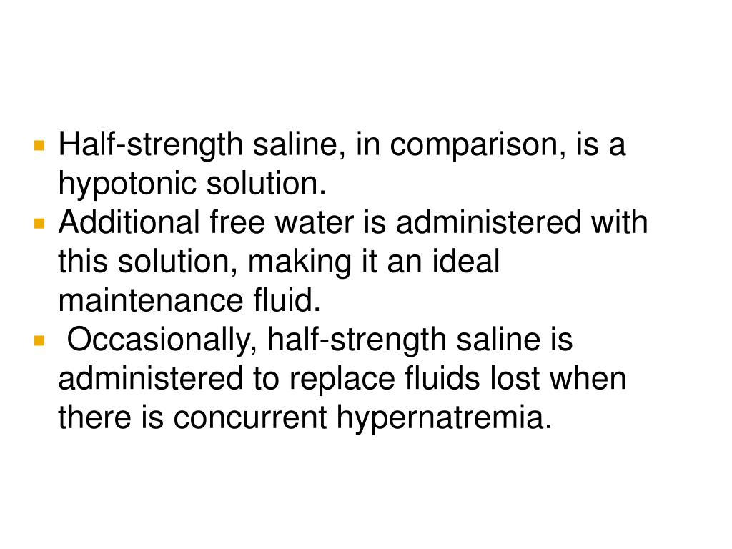 Half-strength saline, in comparison, is a hypotonic solution.
