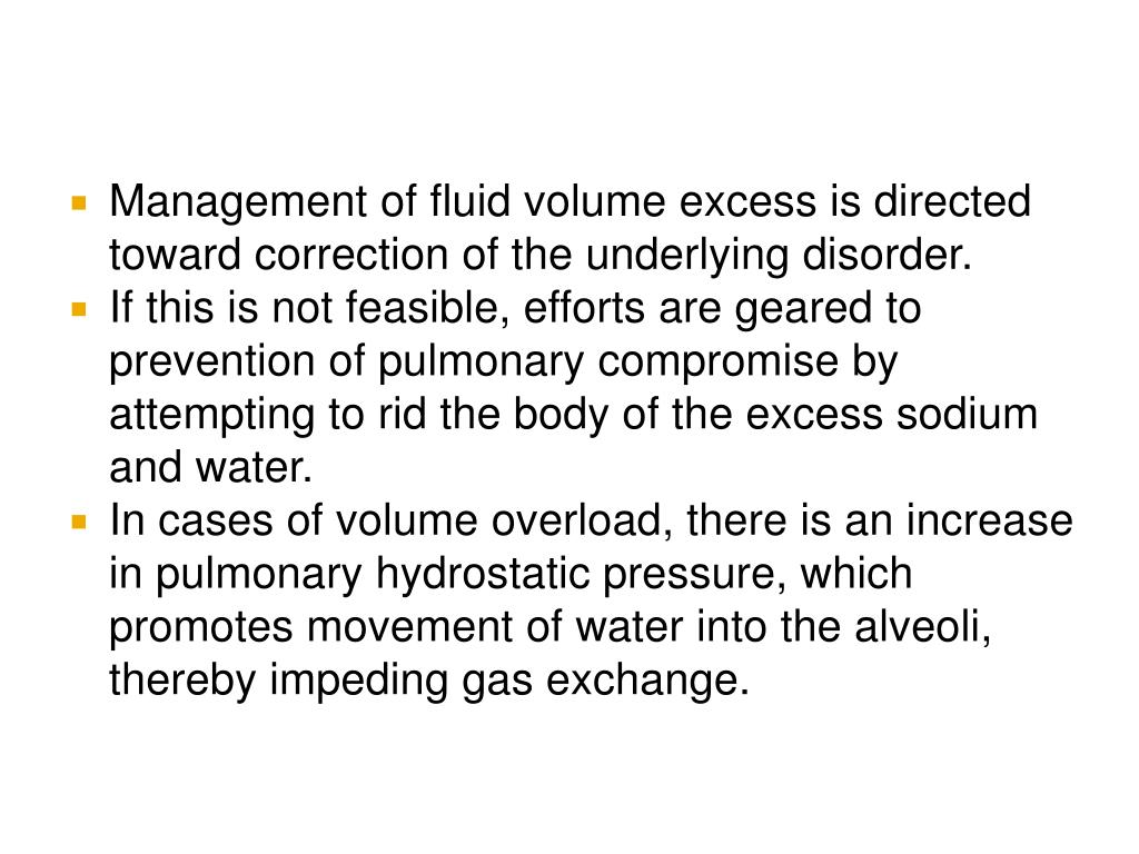 Management of fluid volume excess is directed toward correction of the underlying disorder.