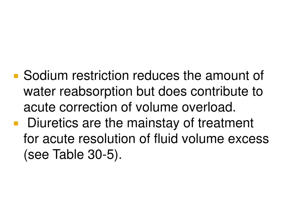 Sodium restriction reduces the amount of water reabsorption but does contribute to acute correction of volume overload.