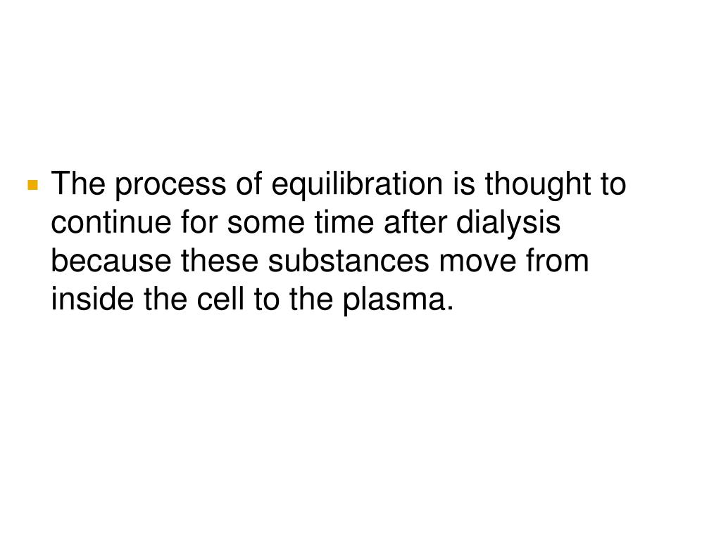 The process of equilibration is thought to continue for some time after dialysis