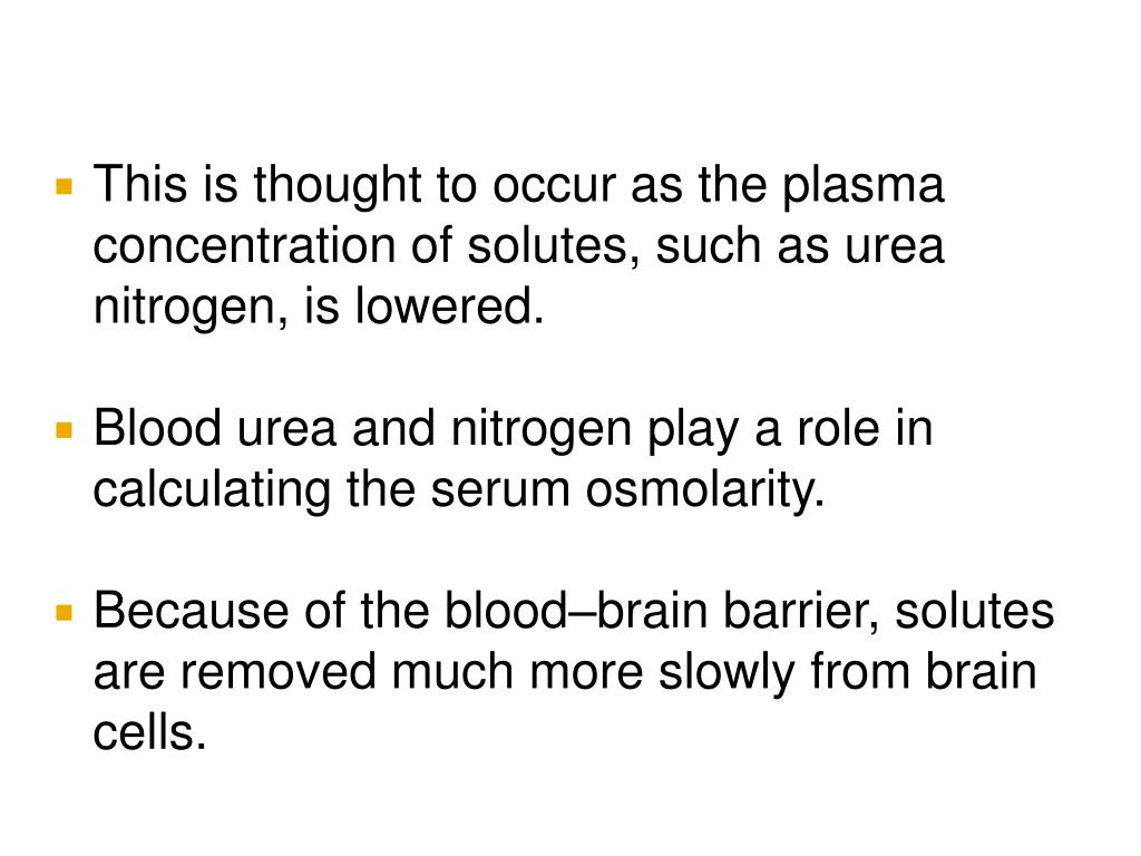 This is thought to occur as the plasma concentration of solutes, such as urea nitrogen, is lowered.