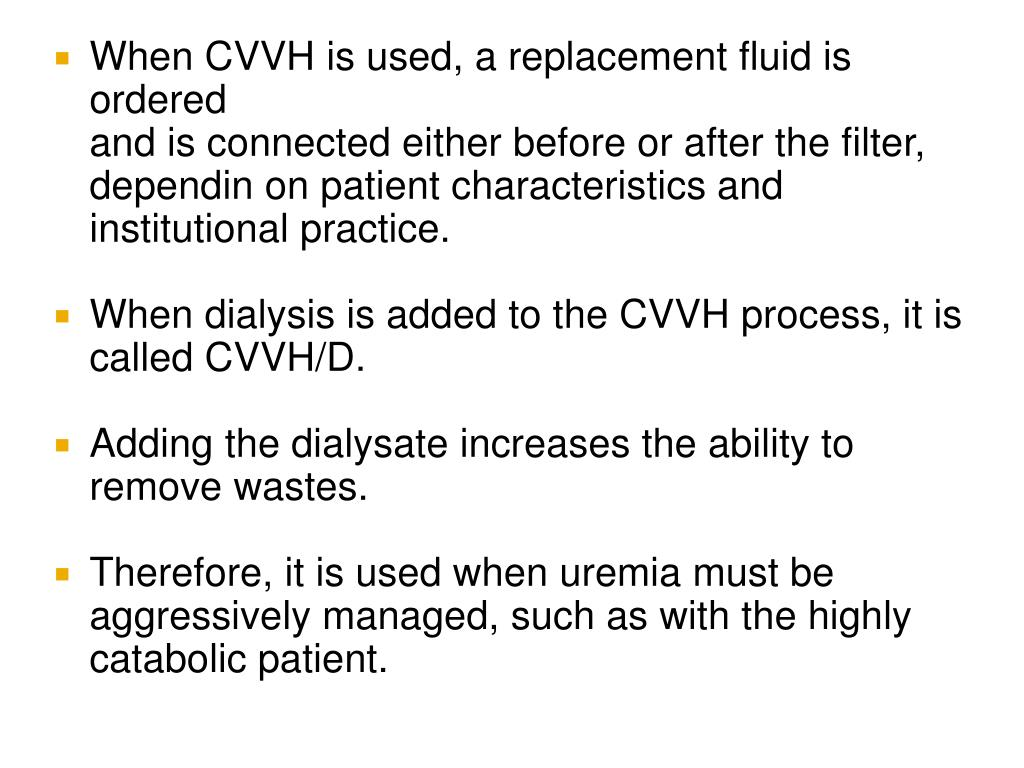 When CVVH is used, a replacement fluid is ordered